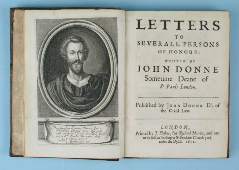 Letters to Severall Persons of Honour: Written by John Donne, Sometime Deane of St Pauls London....