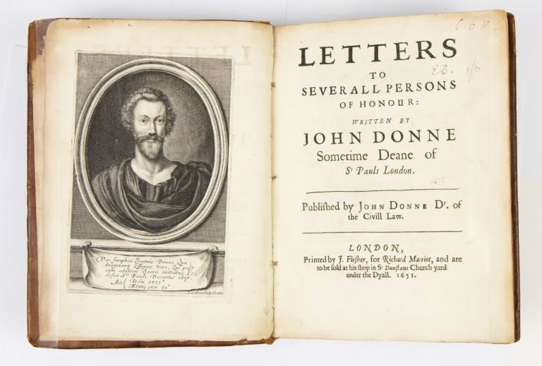 Letters to Severall Persons of Honour: Written by John Donne, Sometime Deane of St Pauls London. Published by John Donne Dr. of the Civill Law. John Donne.
