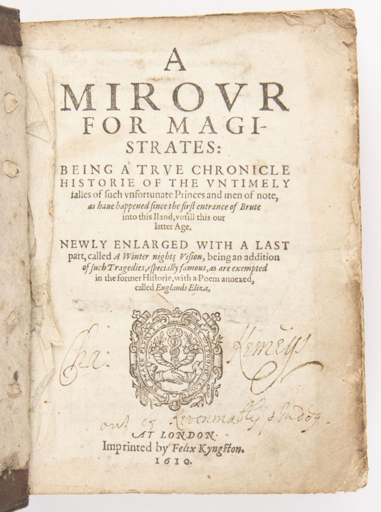 A mirour for magistrates: being a true chronicle historie of the vntimely falles of such vnfortunate princes and men of note, as haue happened since the first entrance of Brute into this iland, vntill this our latter age. Newly enlarged with a last part, called A winter nights vision, being an addition of such tragedies, especially famous, as are exempted in the former historie, with a poem annexed, called Englands Eliza.