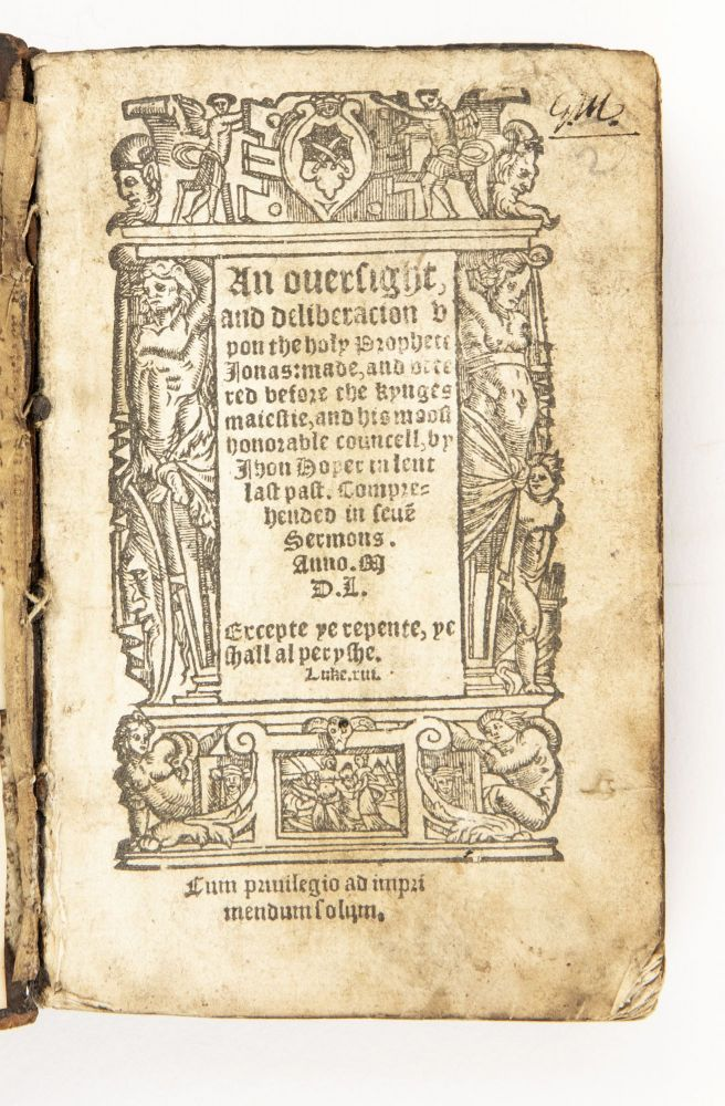 An Oversight and Deliberacion upon the Holy Prophete Jonas, made, and uttered before the kynges maiestie, and his moost honorable councell, by Ihon Hoper in lent last past. Comprehended in seue[n] sermons. Anno. M.D.L. John Hooper, 1495 x. 1500–1555.