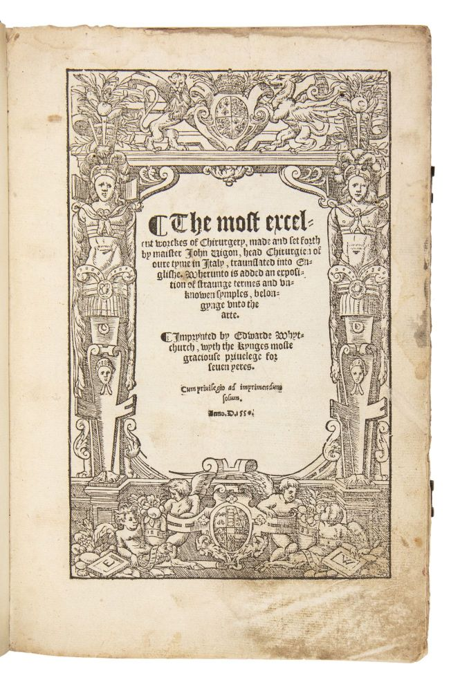 The most excelent worckes of chirurgery, made and set forth by maister Iohn Vigon, head chirurgien of oure tyme in Italy, traunslated into Englishe. Wherunto is added an exposition of straunge termes and vnknowen symples, belongynge vnto the arte. Giovanni da Vigo, 1450?-1525.