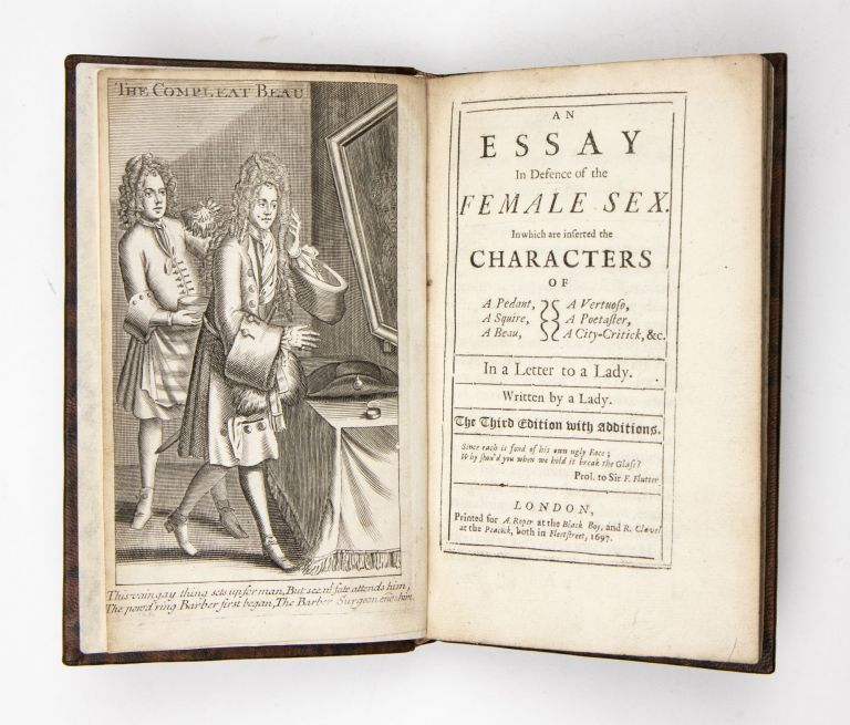 An essay in defence of the female sex. In which are inserted the characters of a pedant, a squire, a beau, a vertuoso, a poetaster, a city-critick, &c. In a letter to a lady. Written by a lady. The Third edition with additions. Judith Drake, fl.